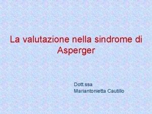 La valutazione nella sindrome di Asperger Dott ssa