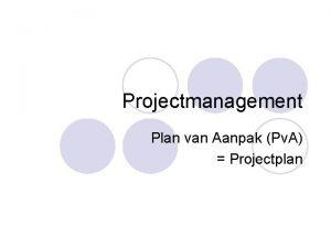 Projectmanagement Plan van Aanpak Pv A Projectplan Plan
