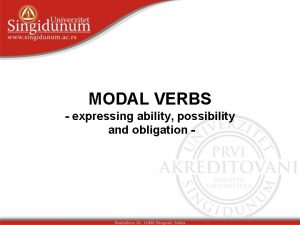 MODAL VERBS expressing ability possibility and obligation ABILITY