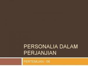 PERSONALIA DALAM PERJANJIAN PERTEMUAN 06 Personalia Yang dimaksud