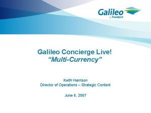 Galileo Concierge Live MultiCurrency Keith Harrison Director of
