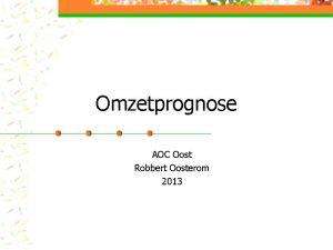 Omzetprognose AOC Oost Robbert Oosterom 2013 Doelstelling n
