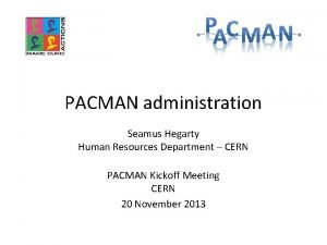 PACMAN administration Seamus Hegarty Human Resources Department CERN