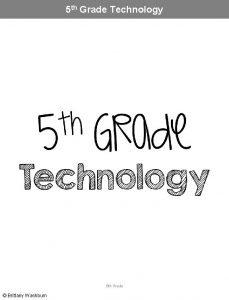 5 th Grade Technology 5 th Grade Brittany