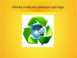 Atliek tvarkymo situacijos apvalga Atliek tvarkymo politika Lietuvoje
