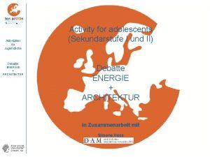 Aktivitten fr Jugendliche Debatte ENERGIE ARCHITEKTUR Activity for