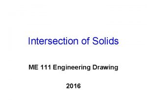 Intersection of Solids ME 111 Engineering Drawing 2016