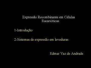 Expresso Recombinante em Clulas Eucariticas 1 Introduo 2