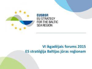 VI ikgadjais forums 2015 ES stratija Baltijas jras