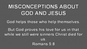 MISCONCEPTIONS ABOUT GOD AND JESUS God helps those