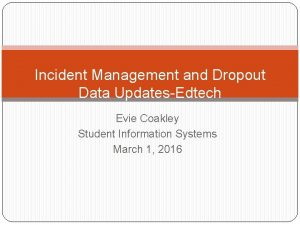Incident Management and Dropout Data UpdatesEdtech Evie Coakley