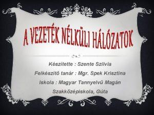 Ksztette Szente Szilvia Felkszt tanr Mgr Spek Krisztina