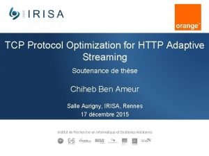 TCP Protocol Optimization for HTTP Adaptive Streaming Soutenance