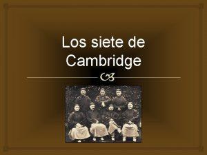 Los siete de Cambridge Universidad de Cambridge La