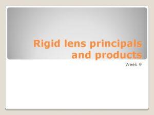 Rigid lens principals and products Week 9 Rigid