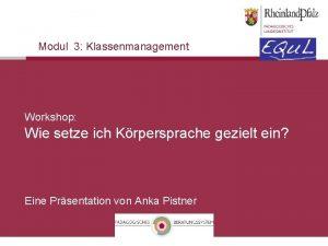 Modul 3 Klassenmanagement Workshop Wie setze ich Krpersprache