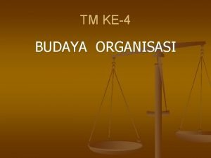 TM KE4 BUDAYA ORGANISASI BUDAYA ORGANISASI Edgar Schein