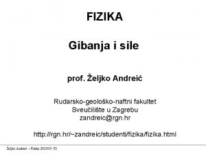 FIZIKA Gibanja i sile prof eljko Andrei Rudarskogeolokonaftni