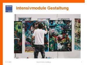 Intensivmodule Gestaltung 10 11 2020 Intensivmodule Gestaltung 1
