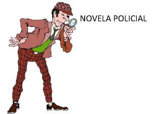 NOVELA POLICIAL El gnero policial En el gnero