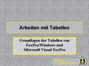 Arbeiten mit Tabellen Grundlagen der Tabellen von Fox