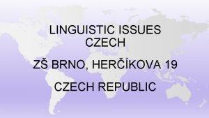 LINGUISTIC ISSUES CZECH Z BRNO HERKOVA 19 CZECH