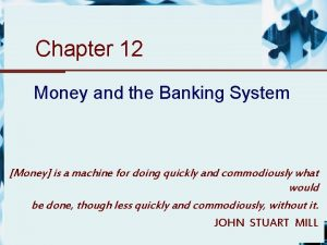 Chapter 12 Money and the Banking System Money