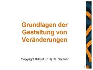 Grundlagen der Gestaltung von Vernderungen Copyright Prof FH