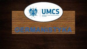 GERMANISTYKA Dlaczego warto wybra germanistyk na UMCS Oferujemy