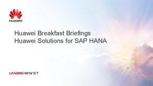 Huawei Breakfast Briefings Huawei Solutions for SAP HANA