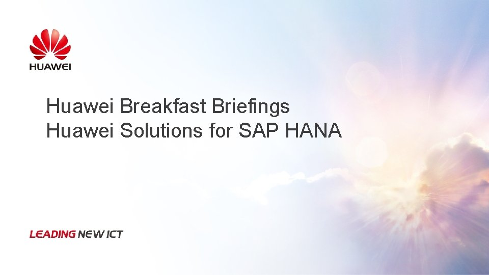 Huawei Breakfast Briefings Huawei Solutions for SAP HANA