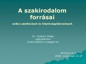 A szakirodalom forrsai online adatbzisok s folyiratgyjtemnyek Dr