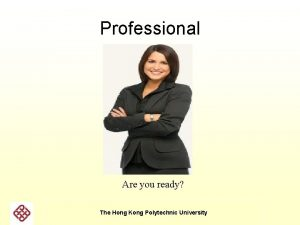 Professional Are you ready The Hong Kong Polytechnic
