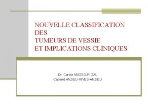 NOUVELLE CLASSIFICATION DES TUMEURS DE VESSIE ET IMPLICATIONS