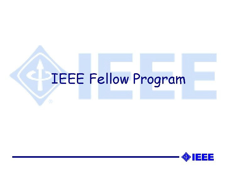IEEE Fellow Program QUALIFICATIONS FOR IEEE FELLOW GRADE