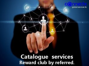 Catalogue services Reward club by referred Tech support