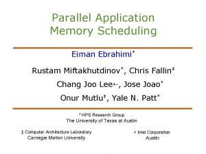Parallel Application Memory Scheduling Eiman Ebrahimi Rustam Miftakhutdinov