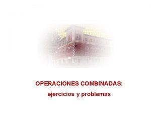 OPERACIONES COMBINADAS ejercicios y problemas Efecta estas operaciones