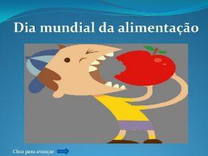 Dia mundial da alimentao Clica para avanar Dia