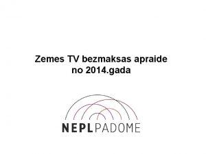 Zemes TV bezmaksas apraide no 2014 gada Informcijas