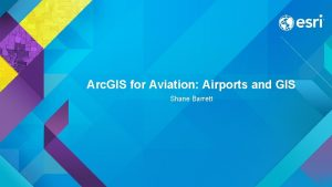 Arc GIS for Aviation Airports and GIS Shane