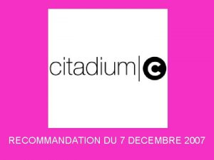 RECOMMANDATION DU 7 DECEMBRE 2007 CONTEXTE Contexte Citadium