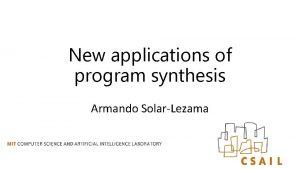 New applications of program synthesis Armando SolarLezama Synthesis