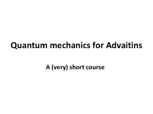 Quantum mechanics for Advaitins A very short course