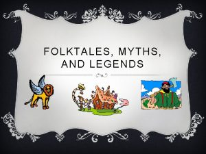 FOLKTALES MYTHS AND LEGENDS Folklore and Traditional Literature