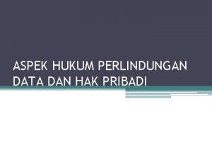 ASPEK HUKUM PERLINDUNGAN DATA DAN HAK PRIBADI PERLINDUNGAN