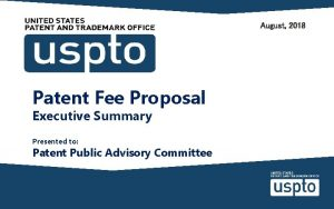 August 2018 Patent Fee Proposal Executive Summary Presented
