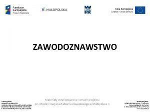 ZAWODOZNAWSTWO Lider projektu Wojewdztwo Maopolskie Urzd Marszakowski Wojewdztwa