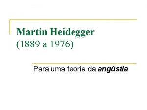 Martin Heidegger 1889 a 1976 Para uma teoria