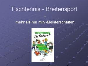Tischtennis Breitensport mehr als nur miniMeisterschaften Was ist